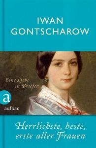 Iwan Gontscharow - Herrlichste, beste, erste aller Frauen